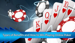 Types-of-Benefits-and-How-to-Win-Playing-Online-Poker